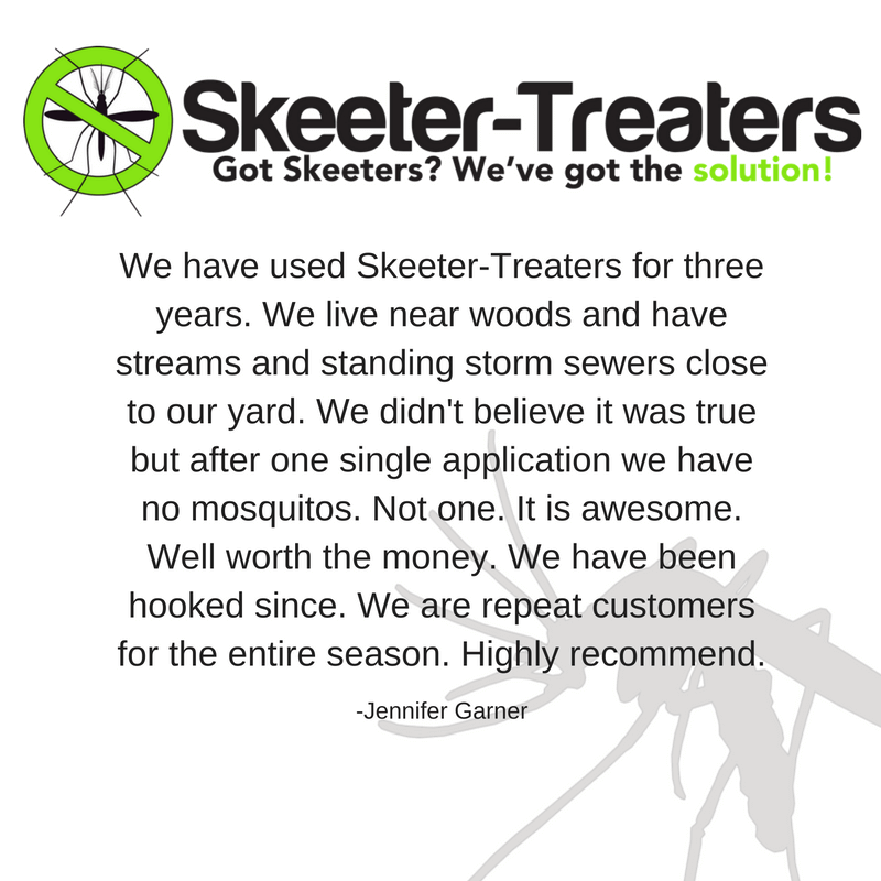We have used Skeeter-Treaters for three years. We live near woods and have streams and standing storm sewers close to our yard. We didn't believe it was true but after one single application we have no mosquitos. Not one. It is awesome. Well worth the money. We have been hooked since. We are repeat customers for the entire season. Highly recommend. - Jennifer Garner