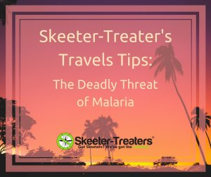 Skeeter-Treaters Travel Tips: Malaria